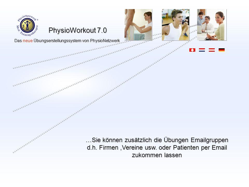 PhysioWorkout 7.0 Das neue Übungserstellungssystem von PhysioNetzwerk Das neue Übungserstellungssystem von PhysioNetzwerk …Sie können zusätzlich die Übungen Emailgruppen d.h.