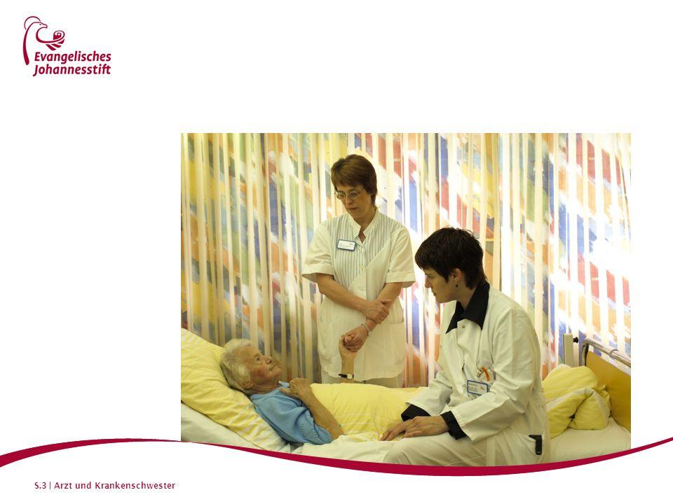 S.4 | Arzt und Krankenschwester Bild: Krankenschwester Die Krankenschwester ist für die medizinische und hygienische Grundversorgung von Patienten in Krankenhäusern zuständig und auch bei der Vorbereitung und Assistenz von ärztlichen Eingriffen beteiligt.