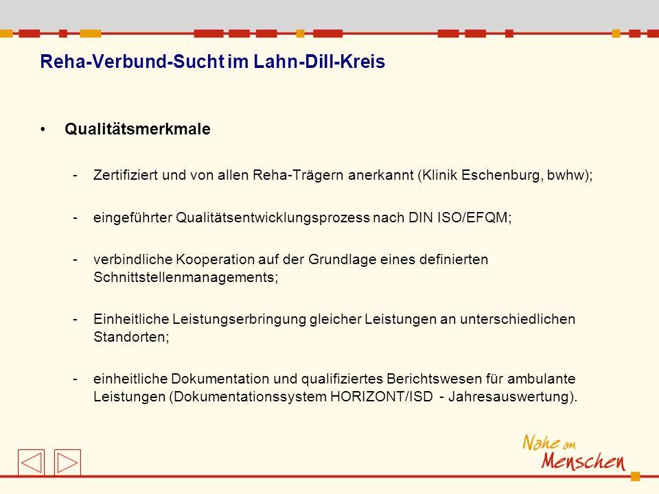 Reha-Verbund-Sucht im Lahn-Dill-Kreis Qualitätsmerkmale -Zertifiziert und von allen Reha-Trägern anerkannt (Klinik Eschenburg, bwhw); -eingeführter Qu