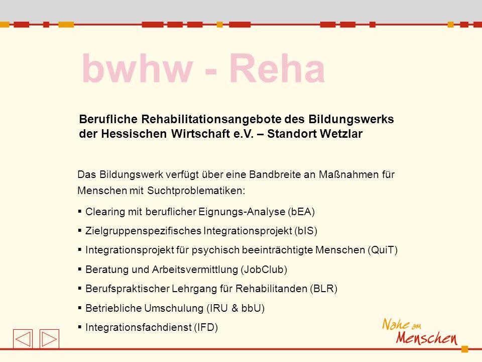 bwhw - Reha Berufliche Rehabilitationsangebote des Bildungswerks der Hessischen Wirtschaft e.V. – Standort Wetzlar Das Bildungswerk verfügt über eine