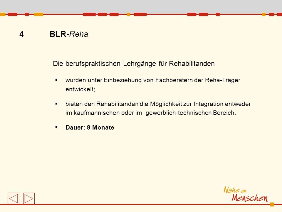 4 BLR-Reha wurden unter Einbeziehung von Fachberatern der Reha-Träger entwickelt; bieten den Rehabilitanden die Möglichkeit zur Integration entweder i