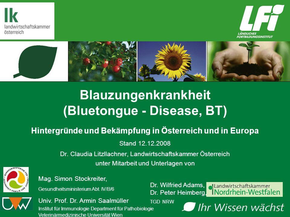 Blauzungenkrankheit (Bluetongue - Disease, BT) Hintergründe und Bekämpfung in Österreich und in Europa Stand 12.12.2008 Dr. Claudia Litzllachner, Land
