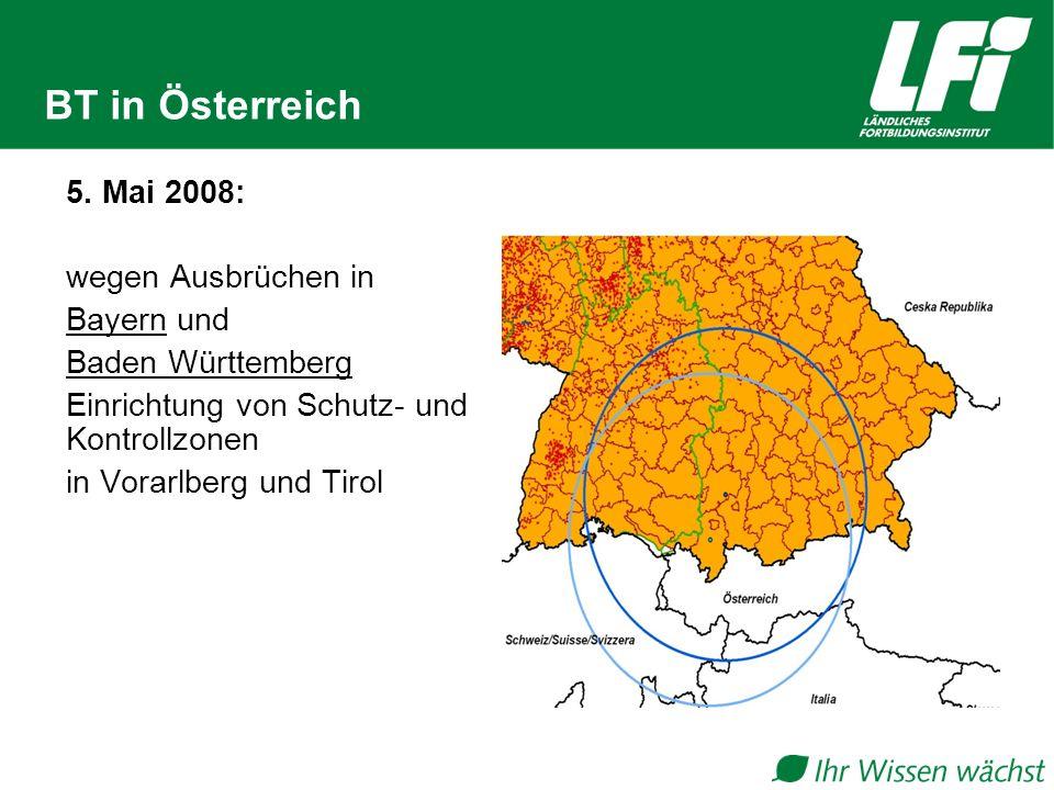 BT in Österreich 5. Mai 2008: wegen Ausbrüchen in Bayern und Baden Württemberg Einrichtung von Schutz- und Kontrollzonen in Vorarlberg und Tirol