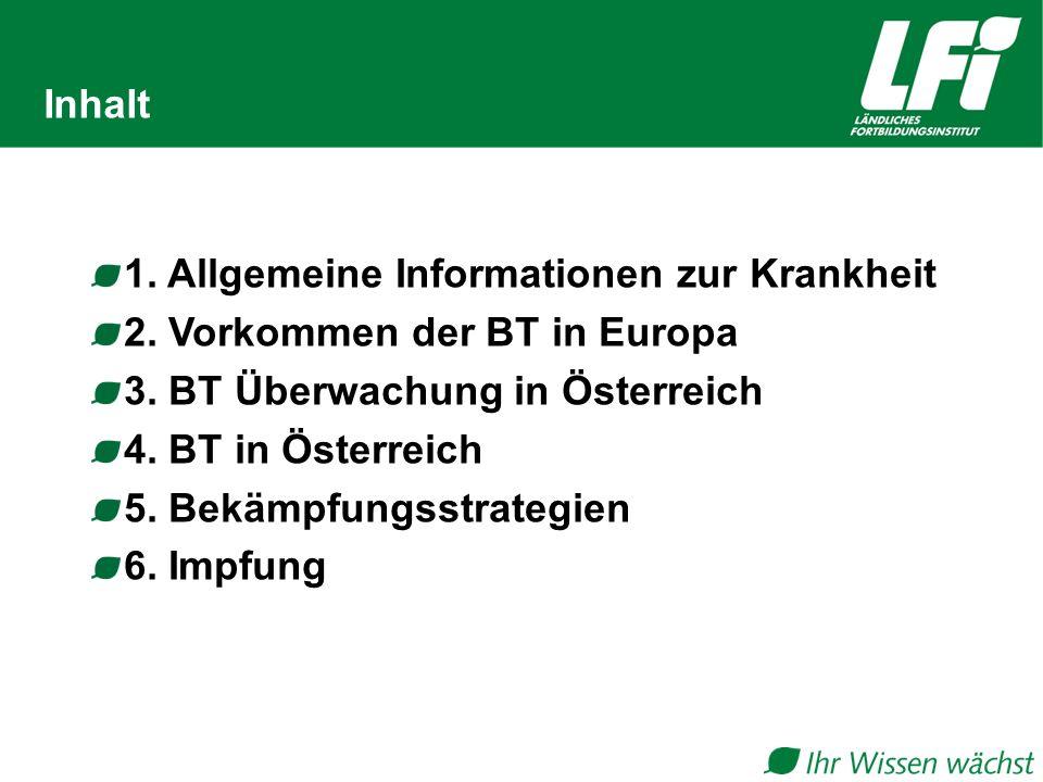 Inhalt 1. Allgemeine Informationen zur Krankheit 2. Vorkommen der BT in Europa 3. BT Überwachung in Österreich 4. BT in Österreich 5. Bekämpfungsstrat