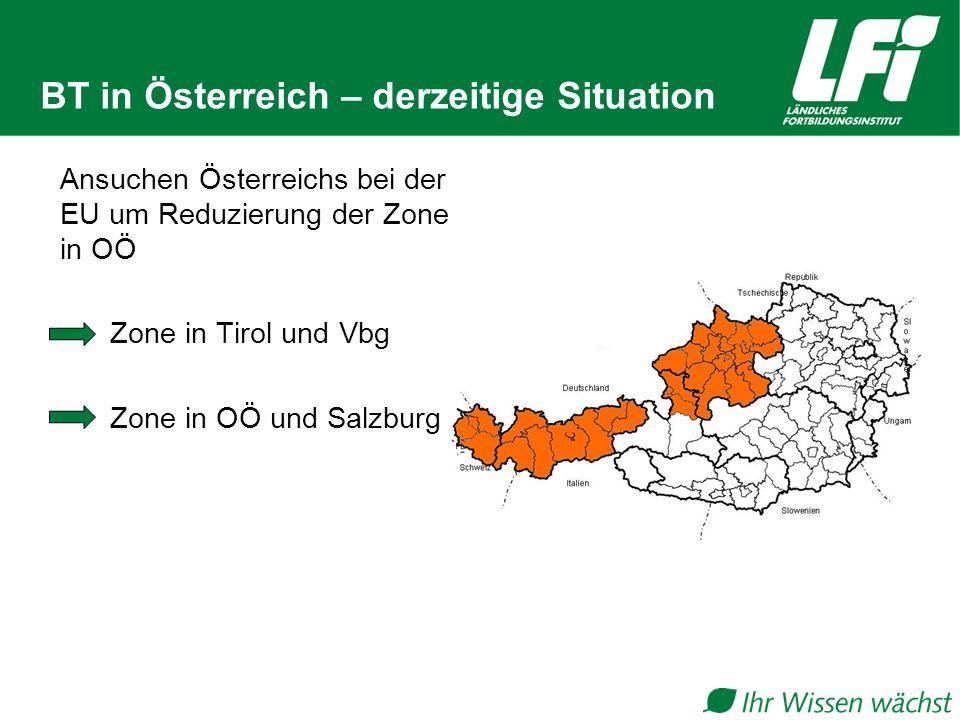 BT in Österreich – derzeitige Situation Ansuchen Österreichs bei der EU um Reduzierung der Zone in OÖ Zone in Tirol und Vbg Zone in OÖ und Salzburg