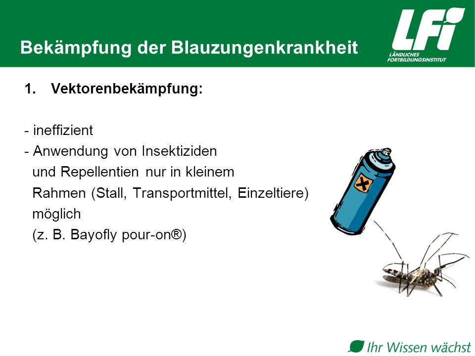 Bekämpfung der Blauzungenkrankheit 1.Vektorenbekämpfung: - ineffizient - Anwendung von Insektiziden und Repellentien nur in kleinem Rahmen (Stall, Tra