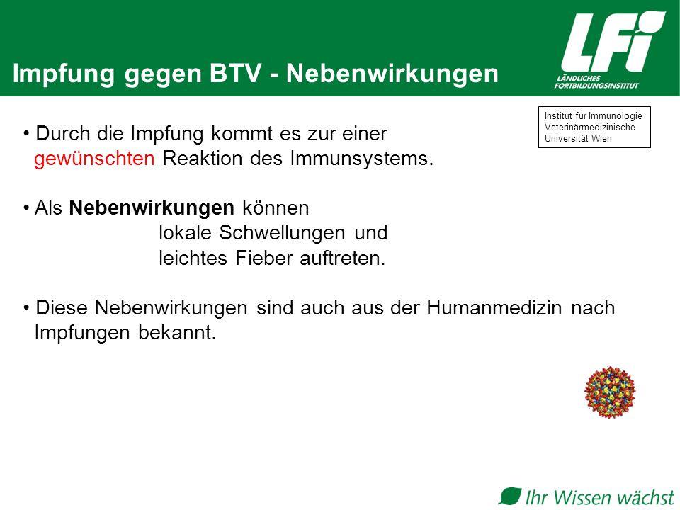 Impfung gegen BTV - Nebenwirkungen Durch die Impfung kommt es zur einer gewünschten Reaktion des Immunsystems. Als Nebenwirkungen können lokale Schwel