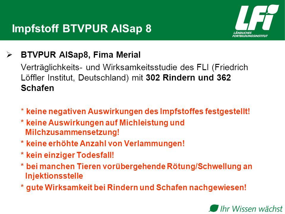 Impfstoff BTVPUR AlSap 8 BTVPUR AlSap8, Fima Merial Verträglichkeits- und Wirksamkeitsstudie des FLI (Friedrich Löffler Institut, Deutschland) mit 302