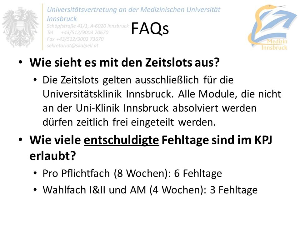 FAQs Wie sieht es mit den Zeitslots aus? Die Zeitslots gelten ausschließlich für die Universitätsklinik Innsbruck. Alle Module, die nicht an der Uni-K