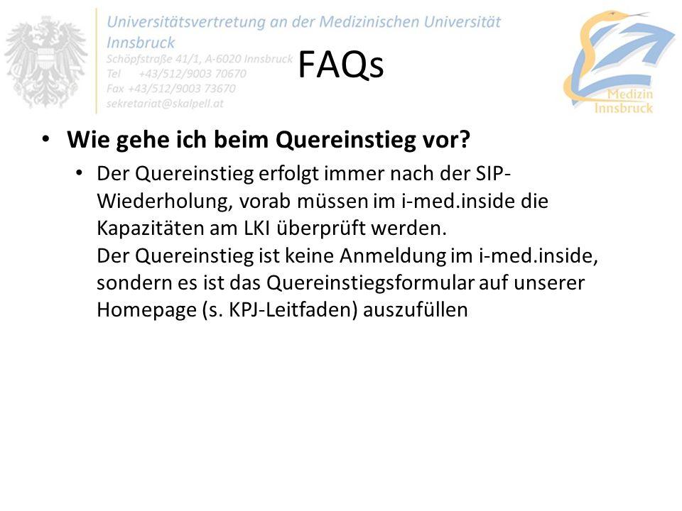 FAQs Wie gehe ich beim Quereinstieg vor? Der Quereinstieg erfolgt immer nach der SIP- Wiederholung, vorab müssen im i-med.inside die Kapazitäten am LK