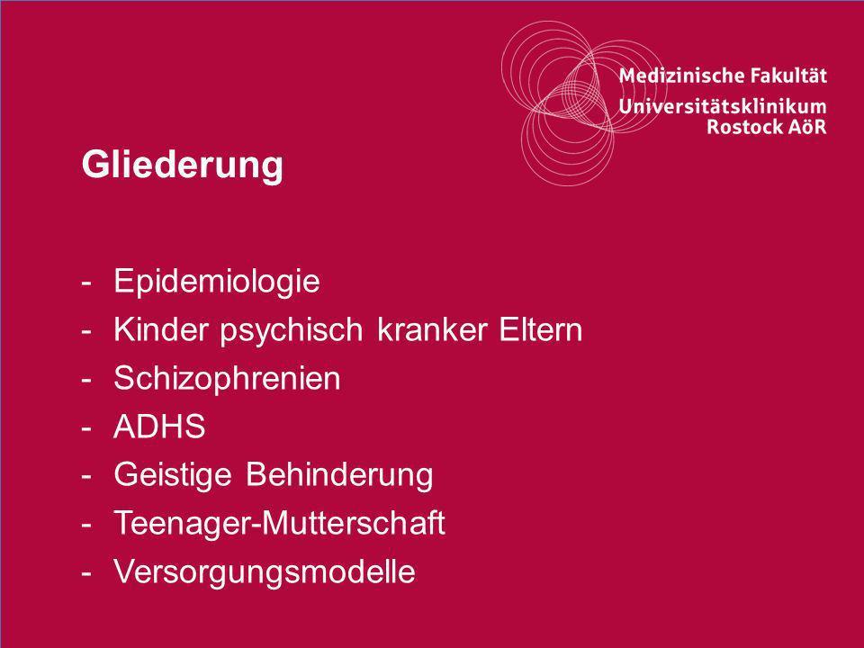 5 Gliederung -Epidemiologie -Kinder psychisch kranker Eltern -Schizophrenien -ADHS -Geistige Behinderung -Teenager-Mutterschaft -Versorgungsmodelle