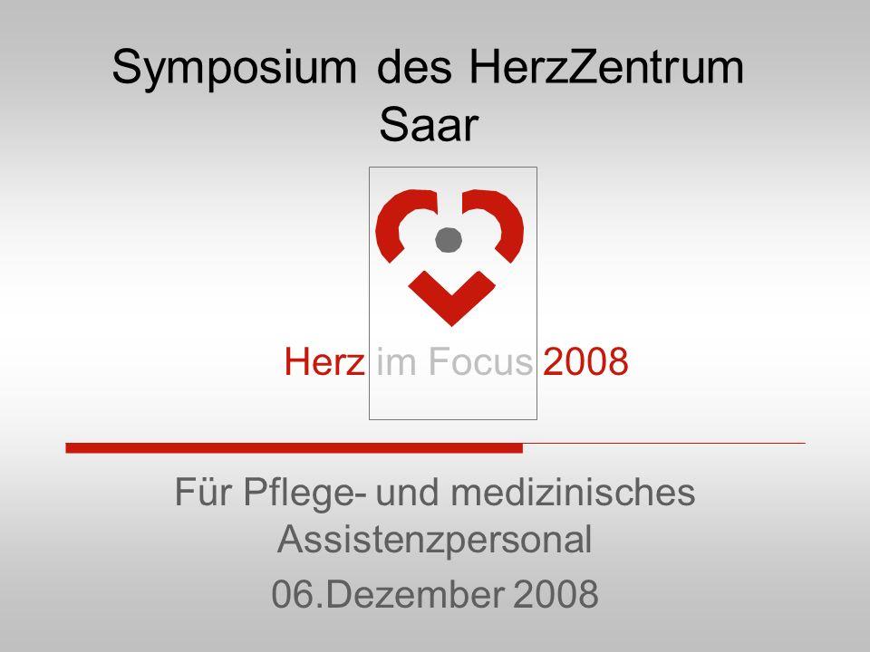 Symposium des HerzZentrum Saar Für Pflege- und medizinisches Assistenzpersonal 06.Dezember 2008 Herz im Focus 2008