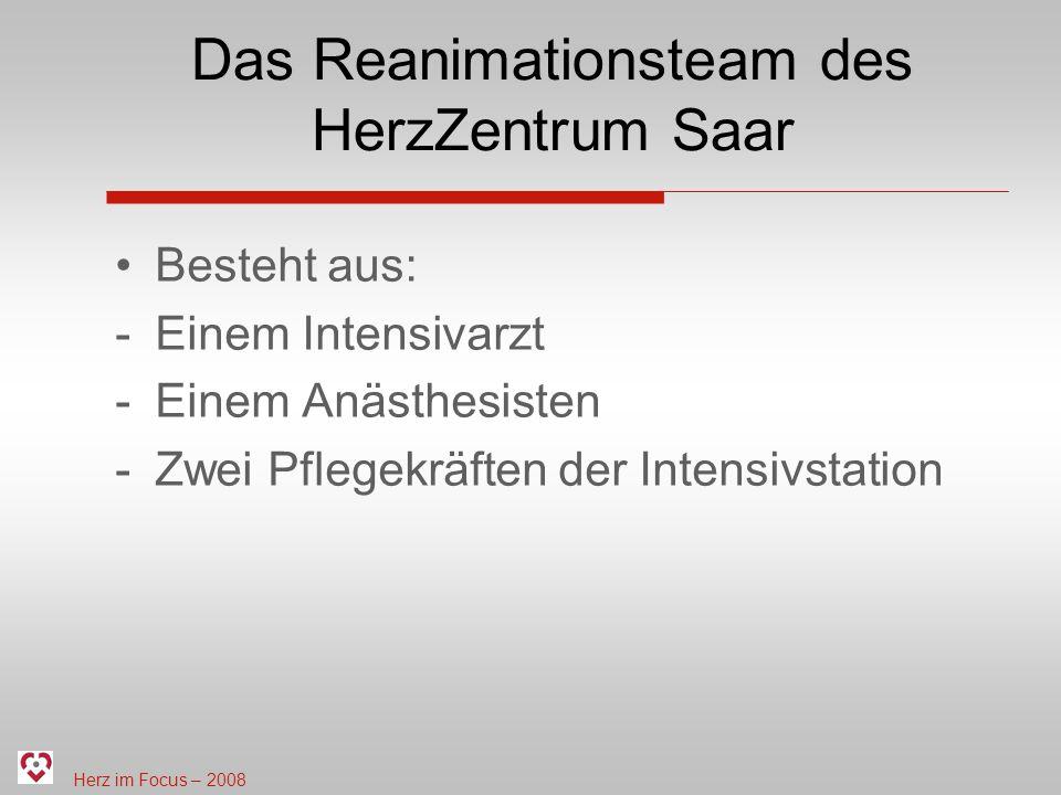 Herz im Focus – 2008 Das Reanimationsteam des HerzZentrum Saar Besteht aus: -Einem Intensivarzt -Einem Anästhesisten -Zwei Pflegekräften der Intensivstation