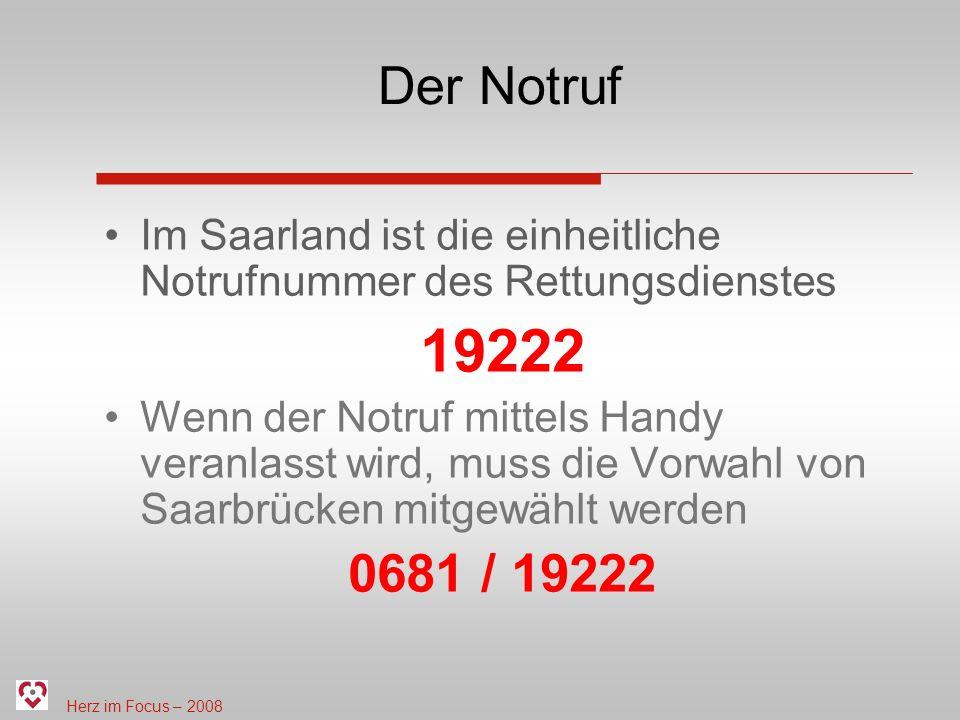 Herz im Focus – 2008 Der Notruf Im Saarland ist die einheitliche Notrufnummer des Rettungsdienstes 19222 Wenn der Notruf mittels Handy veranlasst wird, muss die Vorwahl von Saarbrücken mitgewählt werden 0681 / 19222