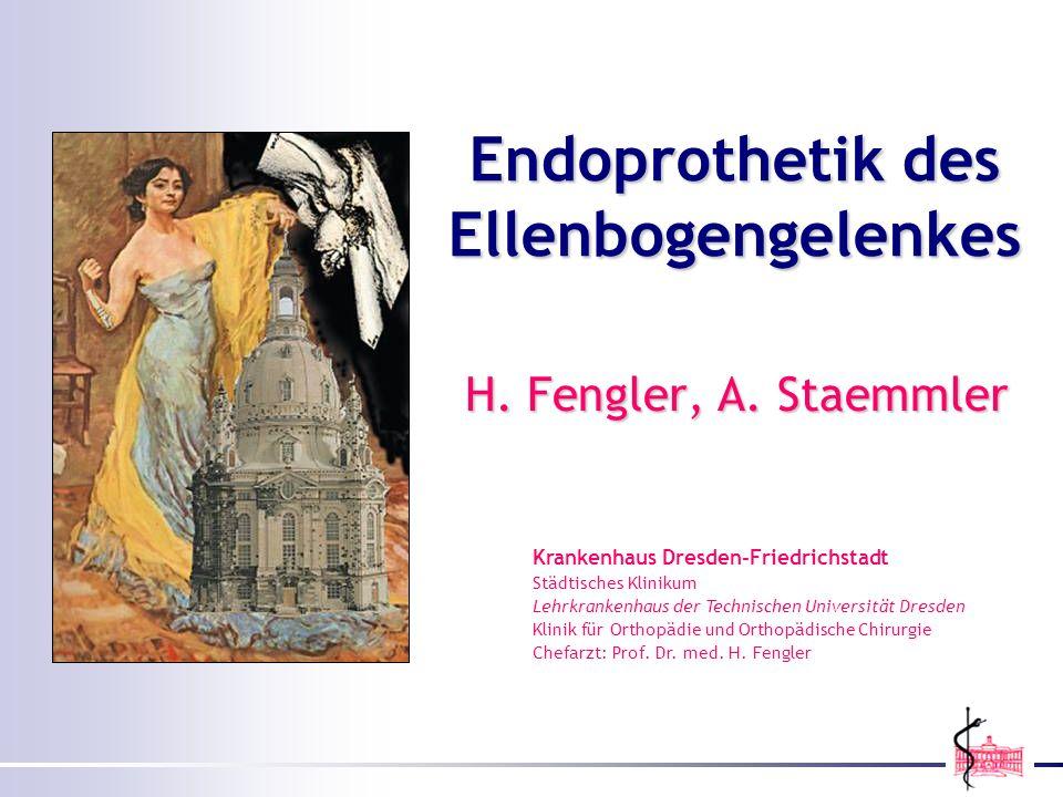 H. Fengler, A. Staemmler Krankenhaus Dresden-Friedrichstadt Städtisches Klinikum Lehrkrankenhaus der Technischen Universität Dresden Klinik für Orthop