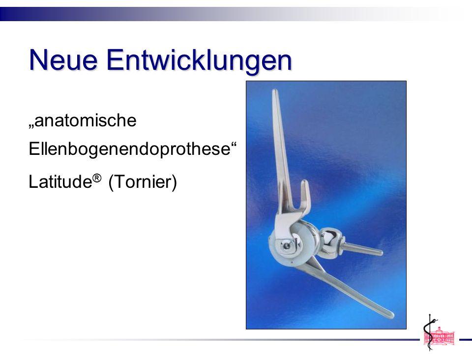 Neue Entwicklungen anatomische Ellenbogenendoprothese Latitude ® (Tornier)