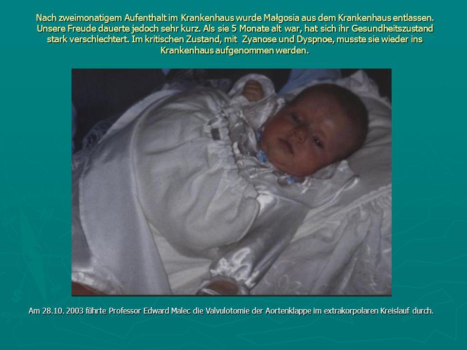 Nach zweimonatigem Aufenthalt im Krankenhaus wurde Małgosia aus dem Krankenhaus entlassen. Unsere Freude dauerte jedoch sehr kurz. Als sie 5 Monate al