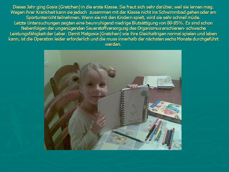 Dieses Jahr ging Gosia (Gretchen) in die erste Klasse. Sie freut sich sehr darüber, weil sie lernen mag. Wegen ihrer Krankheit kann sie jedoch zusamme