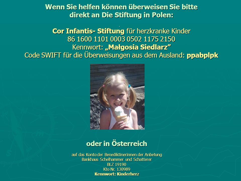 Wenn Sie helfen können überweisen Sie bitte direkt an Die Stiftung in Polen: Cor Infantis- Stiftung für herzkranke Kinder 86 1600 1101 0003 0502 1175