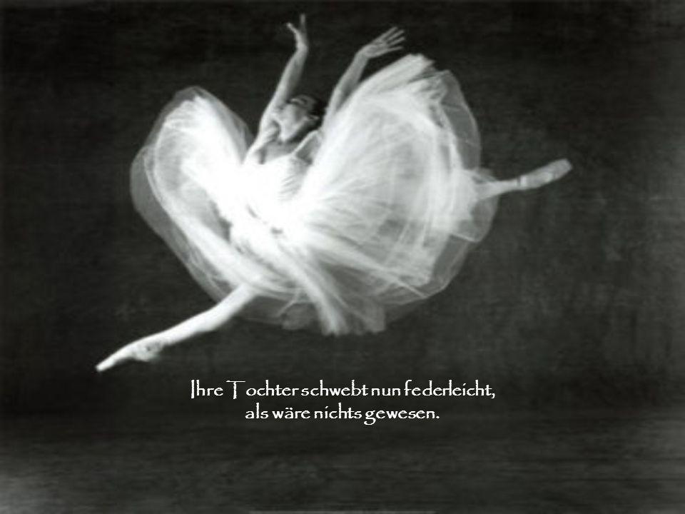 Sie tanzt nicht mehr. Gleich einer Feder, so schien sie zu schweben..
