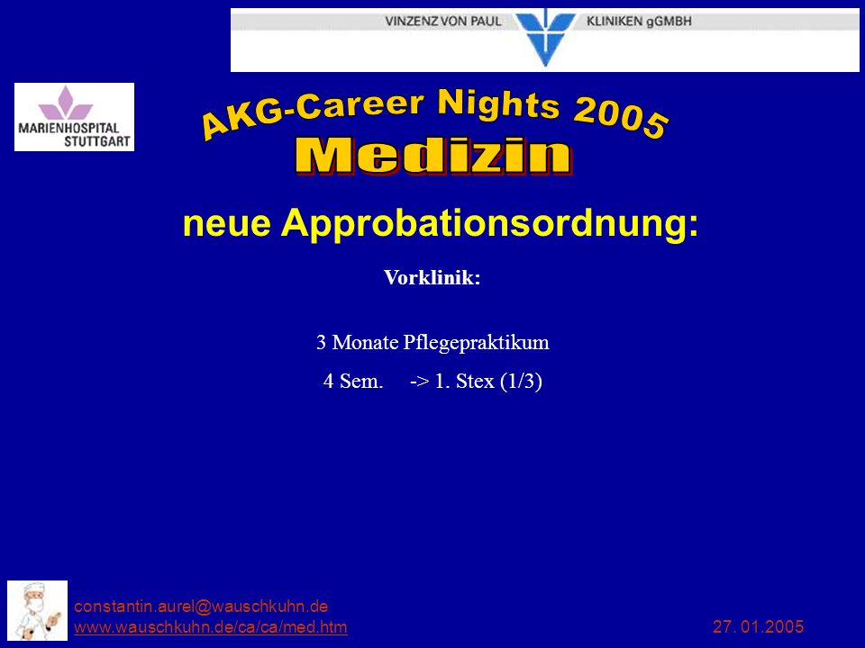 constantin.aurel@wauschkuhn.de www.wauschkuhn.de/ca/ca/med.htm 27. 01.2005 www.wauschkuhn.de/ca/ca/med.htm neue Approbationsordnung: Vorklinik: 3 Mona