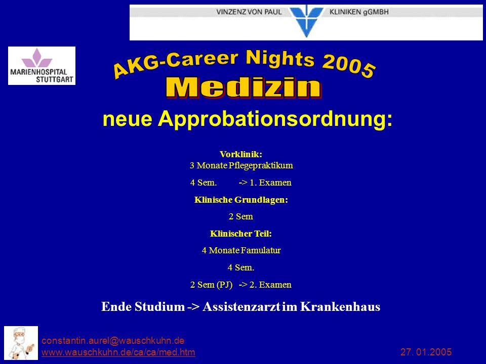 constantin.aurel@wauschkuhn.de www.wauschkuhn.de/ca/ca/med.htm 27. 01.2005 www.wauschkuhn.de/ca/ca/med.htm Vorklinik: 3 Monate Pflegepraktikum 4 Sem.