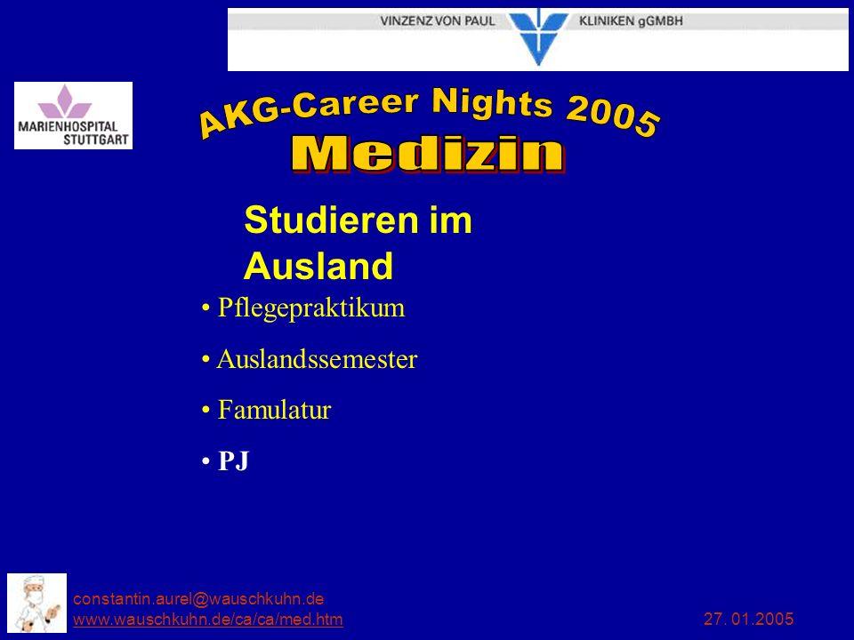 constantin.aurel@wauschkuhn.de www.wauschkuhn.de/ca/ca/med.htm 27. 01.2005 www.wauschkuhn.de/ca/ca/med.htm Pflegepraktikum Auslandssemester Famulatur