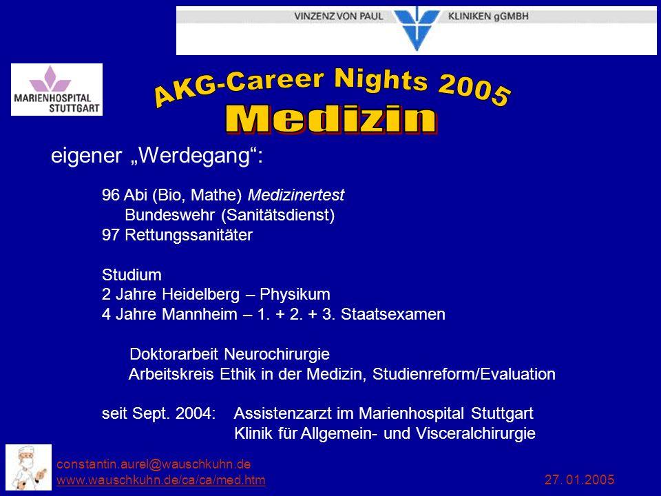 constantin.aurel@wauschkuhn.de www.wauschkuhn.de/ca/ca/med.htm 27. 01.2005 www.wauschkuhn.de/ca/ca/med.htm eigener Werdegang: 96 Abi (Bio, Mathe) Medi