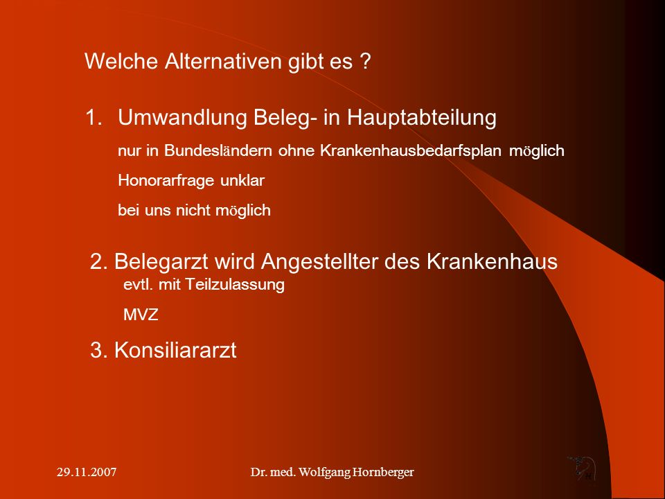 29.11.2007Dr.med. Wolfgang Hornberger Welche Alternativen gibt es .