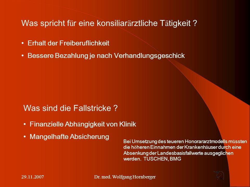 29.11.2007Dr.med. Wolfgang Hornberger Was spricht f ü r eine konsiliar ä rztliche T ä tigkeit .