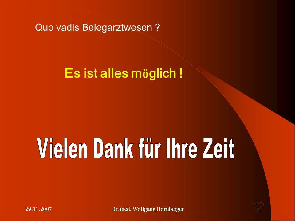 29.11.2007Dr. med. Wolfgang Hornberger Quo vadis Belegarztwesen ? Es ist alles m ö glich !