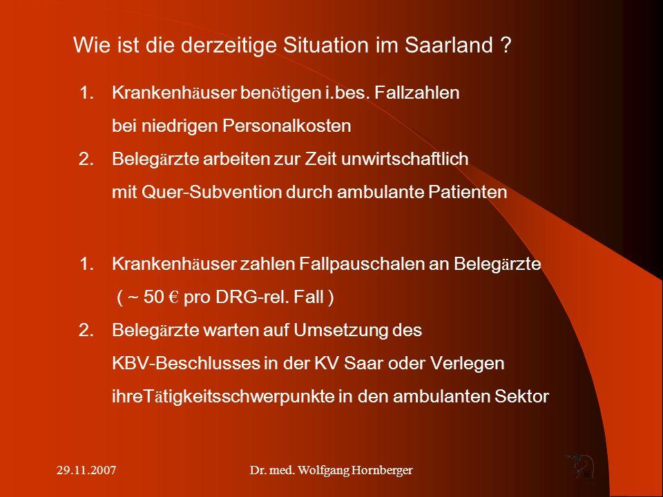 29.11.2007Dr.med. Wolfgang Hornberger Wie ist die derzeitige Situation im Saarland .