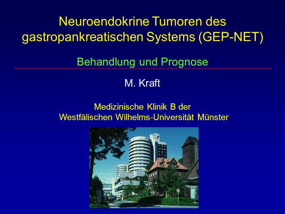Neuroendokrine Tumoren des gastropankreatischen Systems (GEP-NET) Behandlung und Prognose M. Kraft Medizinische Klinik B der Westfälischen Wilhelms-Un
