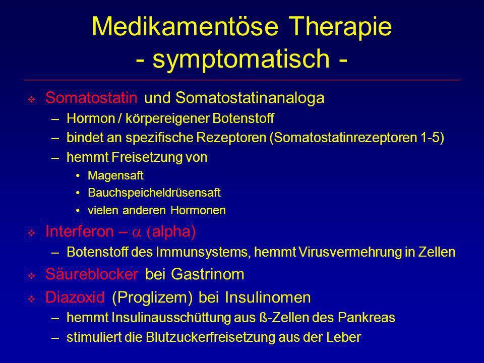Medikamentöse Therapie - symptomatisch - Somatostatin und Somatostatinanaloga –Hormon / körpereigener Botenstoff –bindet an spezifische Rezeptoren (So