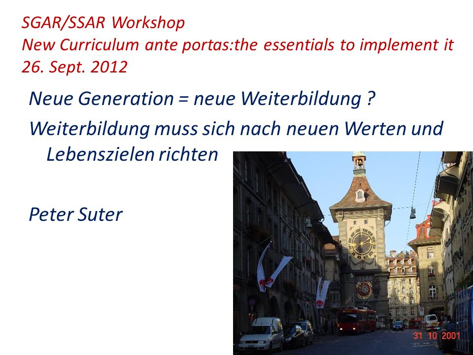 SGAR/SSAR Workshop New Curriculum ante portas:the essentials to implement it 26. Sept. 2012 Neue Generation = neue Weiterbildung ? Weiterbildung muss