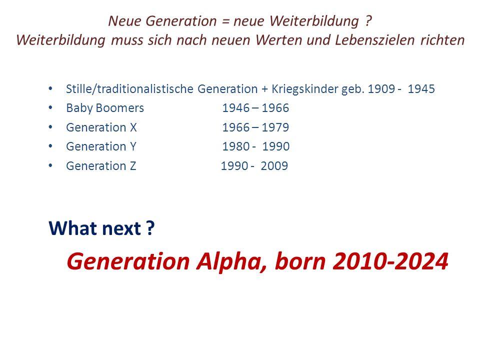 Neue Generation = neue Weiterbildung ? Weiterbildung muss sich nach neuen Werten und Lebenszielen richten Stille/traditionalistische Generation + Krie