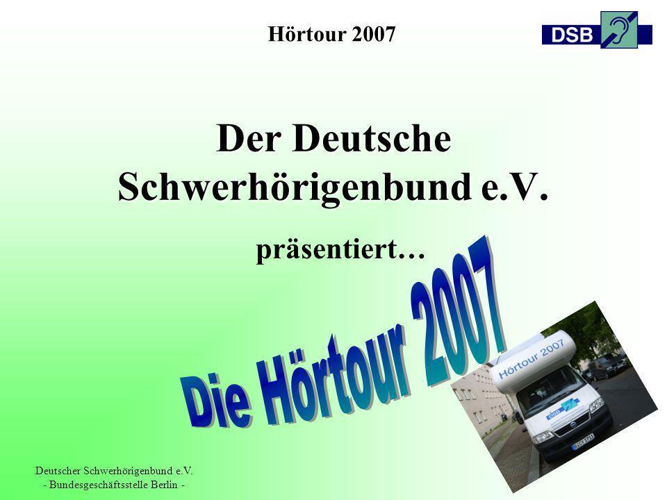 Hörtour 2007 Deutscher Schwerhörigenbund e.V. - Bundesgeschäftsstelle Berlin - Der Deutsche Schwerhörigenbund e.V. präsentiert…