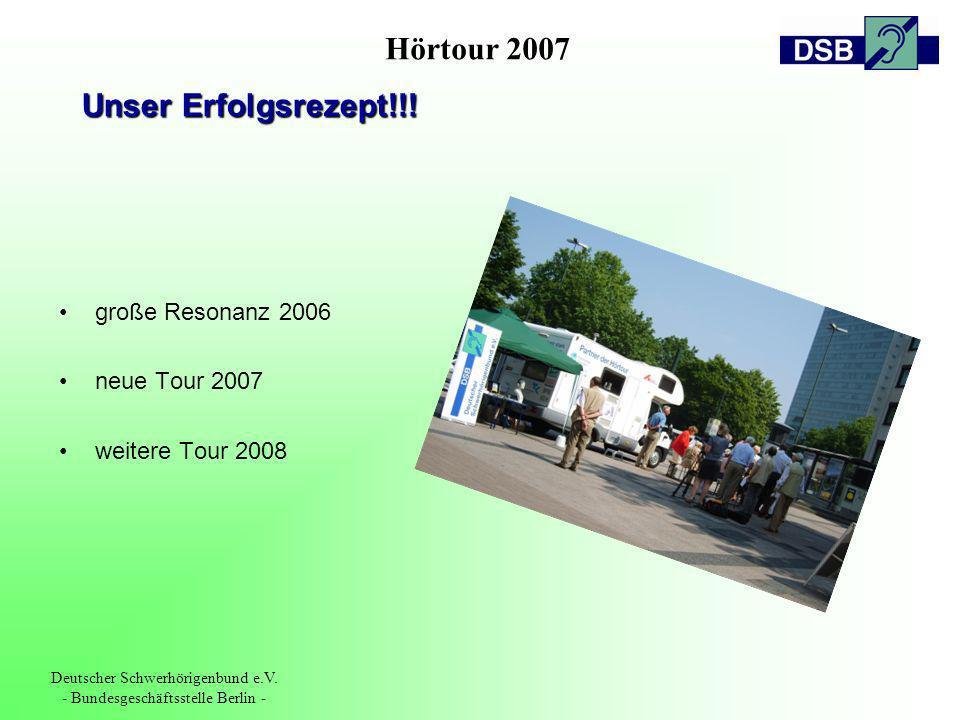 Hörtour 2007 Deutscher Schwerhörigenbund e.V. - Bundesgeschäftsstelle Berlin - Unser Erfolgsrezept!!! große Resonanz 2006 neue Tour 2007 weitere Tour