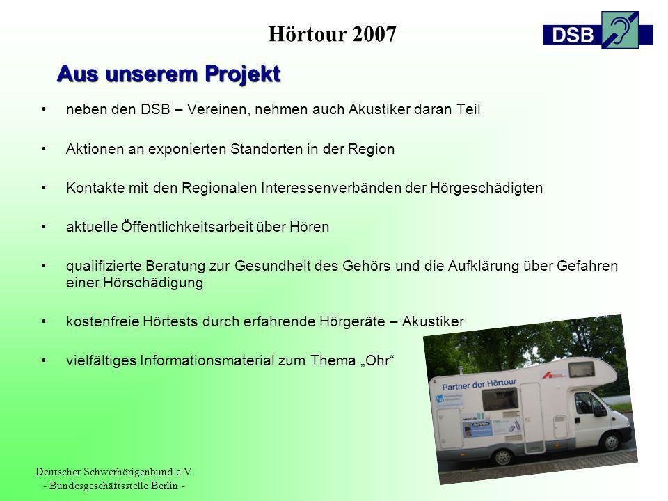Hörtour 2007 Deutscher Schwerhörigenbund e.V. - Bundesgeschäftsstelle Berlin - neben den DSB – Vereinen, nehmen auch Akustiker daran Teil Aktionen an