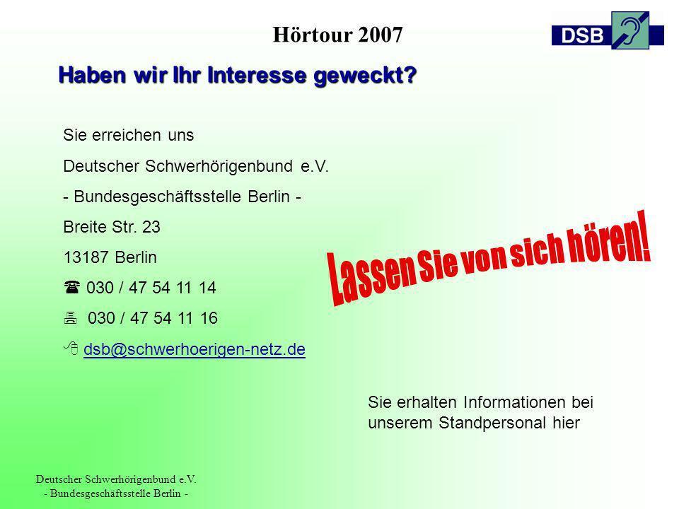 Hörtour 2007 Deutscher Schwerhörigenbund e.V. - Bundesgeschäftsstelle Berlin - Haben wir Ihr Interesse geweckt? Sie erreichen uns Deutscher Schwerhöri
