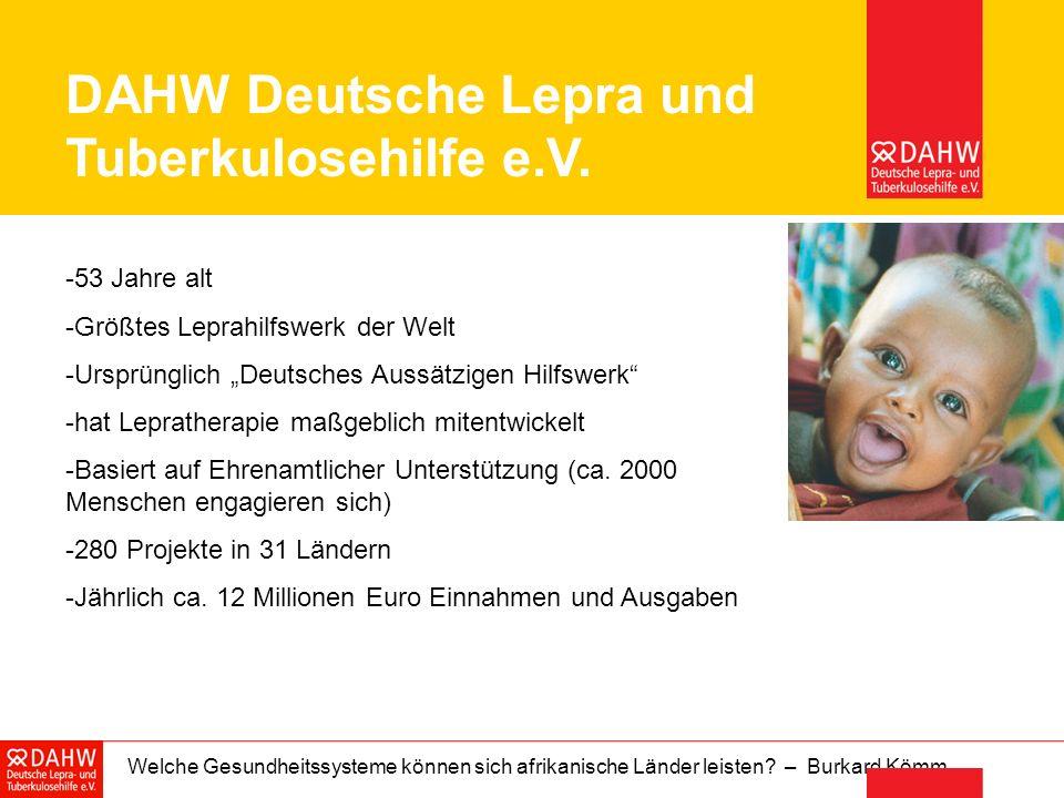 Welche Gesundheitssysteme können sich afrikanische Länder leisten? – Burkard Kömm DAHW Deutsche Lepra und Tuberkulosehilfe e.V. -53 Jahre alt -Größtes