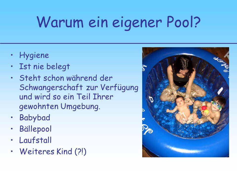 Warum ein eigener Pool? Hygiene Ist nie belegt Steht schon während der Schwangerschaft zur Verfügung und wird so ein Teil Ihrer gewohnten Umgebung. Ba