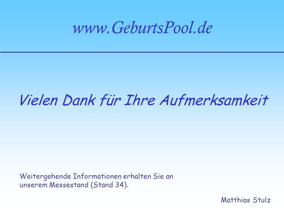 www.GeburtsPool.de Matthias Stulz Vielen Dank für Ihre Aufmerksamkeit Weitergehende Informationen erhalten Sie an unserem Messestand (Stand 34).