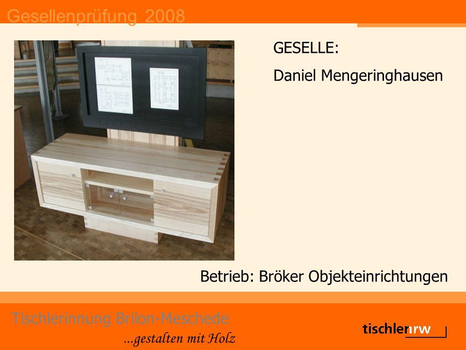 Gesellenprüfung 2008 Tischlerinnung Brilon-Meschede...gestalten mit Holz Betrieb: Bröker Objekteinrichtungen GESELLE: Daniel Mengeringhausen