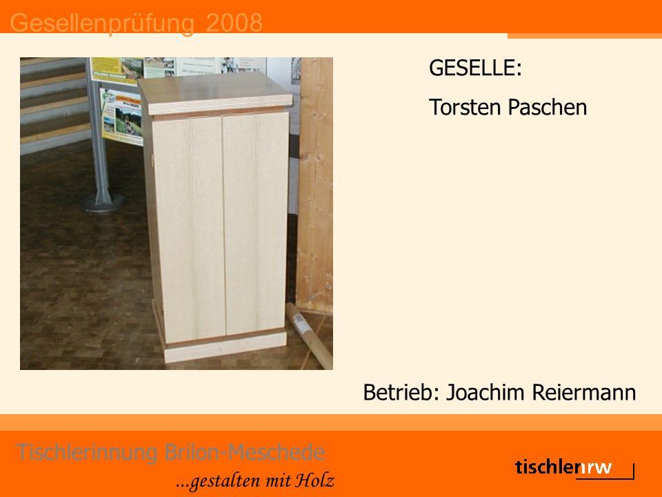 Gesellenprüfung 2008 Tischlerinnung Brilon-Meschede...gestalten mit Holz Betrieb: Joachim Reiermann GESELLE: Torsten Paschen