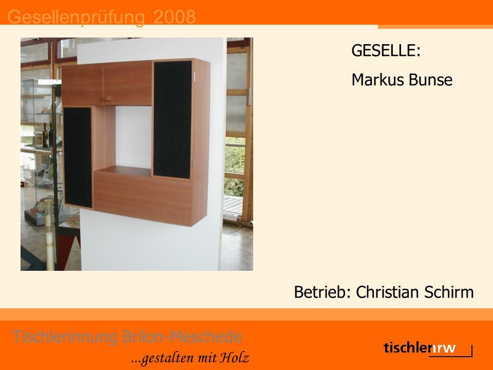 Gesellenprüfung 2008 Tischlerinnung Brilon-Meschede...gestalten mit Holz Betrieb: Christian Schirm GESELLE: Markus Bunse