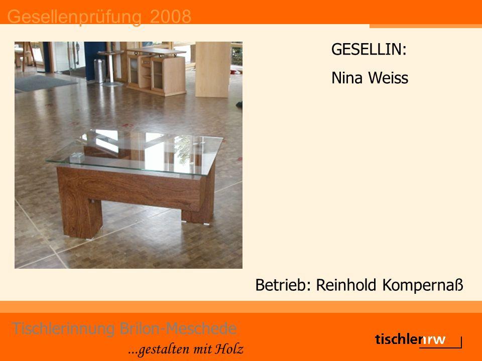 Gesellenprüfung 2008 Tischlerinnung Brilon-Meschede...gestalten mit Holz Betrieb: Reinhold Kompernaß GESELLIN: Nina Weiss