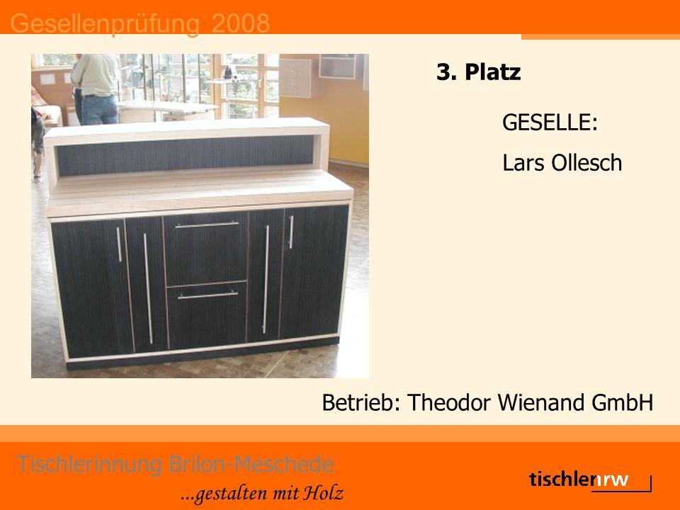 Gesellenprüfung 2008 Tischlerinnung Brilon-Meschede...gestalten mit Holz Betrieb: Theodor Wienand GmbH GESELLE: Lars Ollesch 3.
