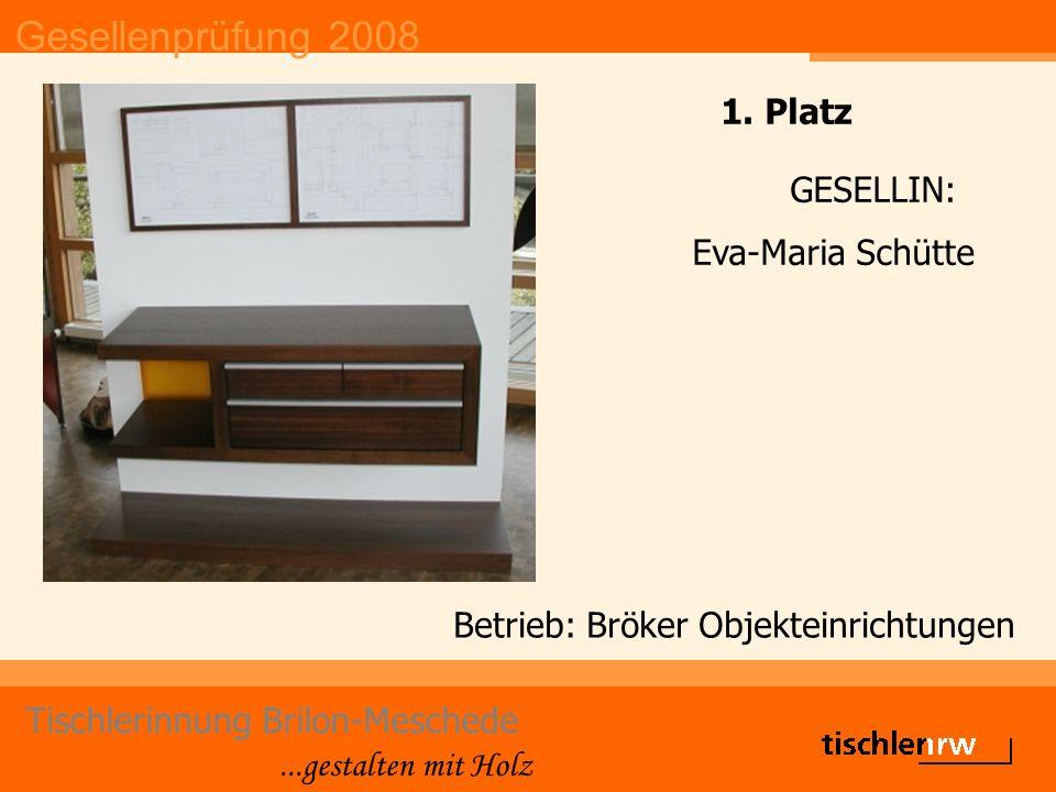 Gesellenprüfung 2008 Tischlerinnung Brilon-Meschede...gestalten mit Holz Betrieb: Bröker Objekteinrichtungen GESELLIN: Eva-Maria Schütte 1.