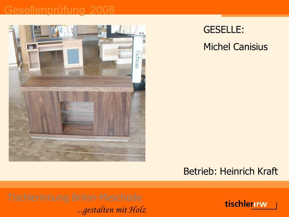 Gesellenprüfung 2008 Tischlerinnung Brilon-Meschede...gestalten mit Holz Betrieb: Heinrich Kraft GESELLE: Michel Canisius